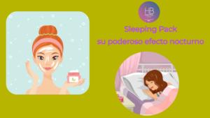 Las sleeping pack: una crema nocturna que hará maravillas en tu rostro
